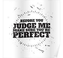 before you judge me, make sure you're perfect Poster