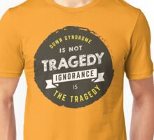 down syndrome is not tragedy, ignorance is the tragedy Unisex T-Shirt