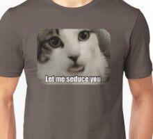 Let me seduce you cat Unisex T-Shirt