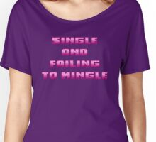 Single and Failing to Mingle - GIRLS Women's Relaxed Fit T-Shirt