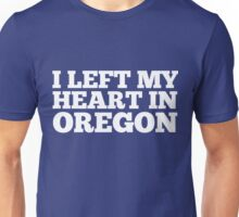 I Left My Heart In Oregon Love Native Homesick T-Shirt Unisex T-Shirt