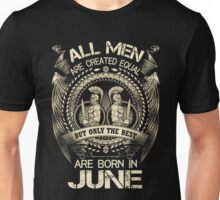 GEMINI MEN. ALL MEN ARE CREATED EQUAL BUT ONLY THE BEST ARE BORN IN JUNE Unisex T-Shirt