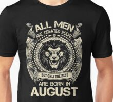 LEO MEN. ALL MEN ARE CREATED EQUAL BUT ONLY THE BEST ARE BORN IN AUGUST Unisex T-Shirt