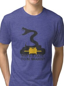 Why'd it have to be Snakes? Tri-blend T-Shirt