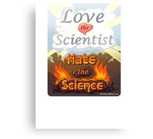 """Love the Scientist, Hate the Science 