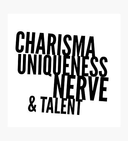 Charisma, Uniqueness, Nerve & Talent Photographic Print