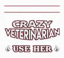 My Mom Is A Crazy Veterinarian and I'm Not Afraid To Use Her Kids Tee