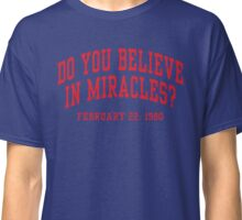 Do You Believe In Miracles? Classic T-Shirt