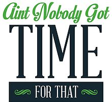 Aint Nobody Got Time For That by expressivemedia