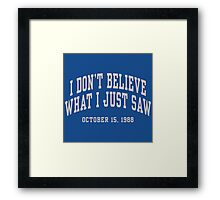 I Don't Believe What I Just Saw Framed Print