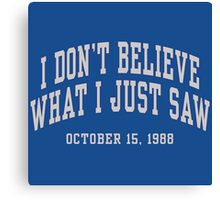 I Don't Believe What I Just Saw Canvas Print