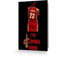 LeBron James I'm Coming Home Cleveland Cavaliers Greeting Card