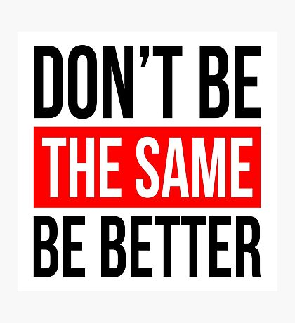 DON'T BE THE SAME, BE BETTER QUOTE MOTIVATION Photographic Print