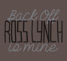 Back Off Ross Lynch Is Mine by rydellington