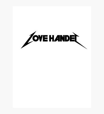 Love Handel - Metallica Parody Photographic Print