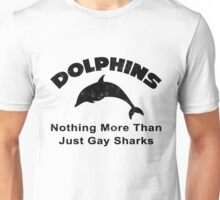 Dolphins Nothing More Than Just Gay Shark Unisex T-Shirt