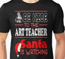 Be Nice To Art Teacher Santa Is Watching Christmas T-Shirt Unisex T-Shirt