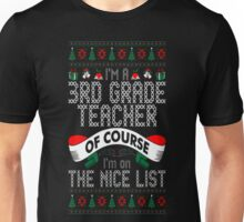 3rd Grade Teacher Im On Nice List Ugly Christmas T-Shirt Unisex T-Shirt