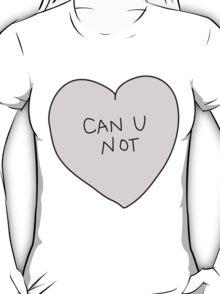 Can U Not Heart T-Shirt