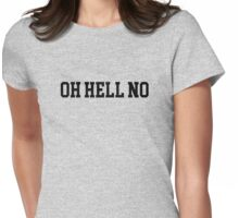 oh hell no Womens Fitted T-Shirt