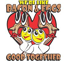 We're Like Bacon & Eggs - Good Together Photographic Print
