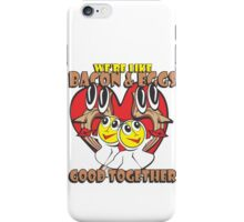 We're Like Bacon & Eggs - Good Together iPhone Case/Skin