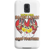 We're Like Bacon & Eggs - Good Together Samsung Galaxy Case/Skin