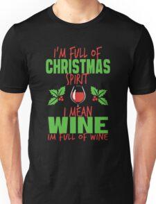 I mean wine i'm full of wine Unisex T-Shirt