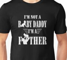 I'm not a baby daddy i'm a father T-shirt Unisex T-Shirt