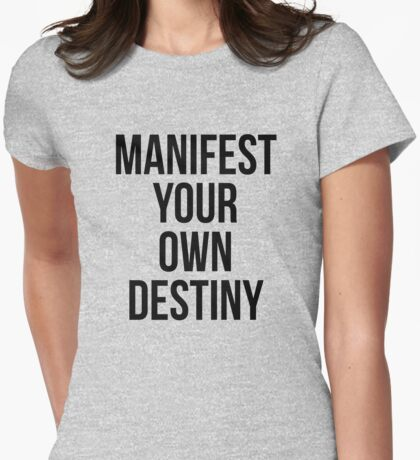 Manifest your own destiny Womens Fitted T-Shirt