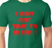 i aint got time to bleed ! Unisex T-Shirt