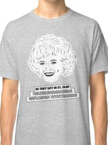 The Golden Girls - Rose Nylund - Betty White - As They Say in St. Olaf... Classic T-Shirt