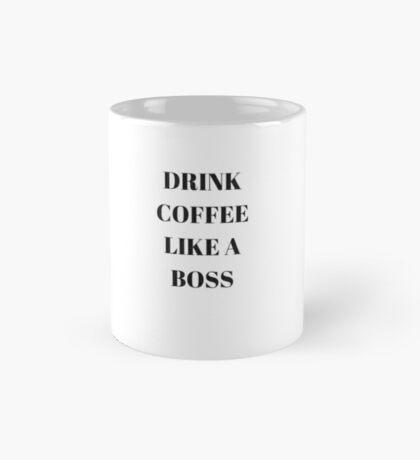 Drink Coffee Like A Boss Mug