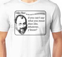 If You Can't Say What You Mean Then, Like, Whatever, Y'know? Unisex T-Shirt