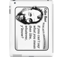 If You Can't Say What You Mean Then, Like, Whatever, Y'know? iPad Case/Skin