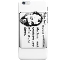 Madmen and geniuses see what is not there. iPhone Case/Skin