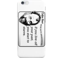 If You Live Off Your Past, You Start to Starve iPhone Case/Skin