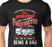 i love  more than being a firefighter but one them is being a dad Unisex T-Shirt