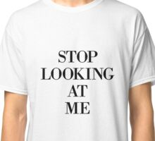 Stop Looking At Me! Classic T-Shirt