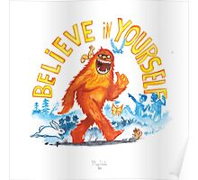 """Believe in Yourself!"" -Sasquatch Poster"