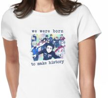 We were born to make history Womens Fitted T-Shirt