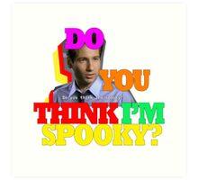 Do you think i'm spooky? Art Print