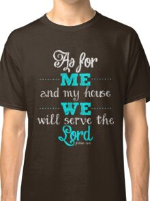 AS FOR ME AND MY HOUSE WE WILL SERVE THE LORD Classic T-Shirt