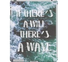 If There's a Will There's a Wave iPad Case/Skin