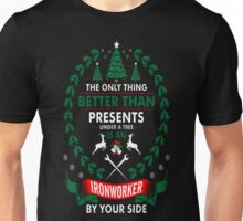 Better Presents Under Tree Ironworker By Your Side T-Shirt Unisex T-Shirt