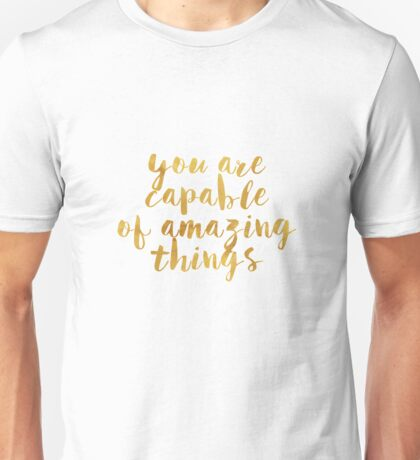 You are capable of amazing things Unisex T-Shirt