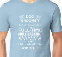 Dog Groomer Ninja Not Job Title Funny Groomer T-Shirt Unisex T-Shirt