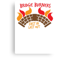 Bridge BURNERS first in last out Canvas Print