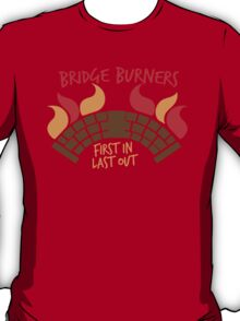 Bridge BURNERS first in last out Malazan fan design BRIDGEBURNERS T-Shirt