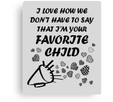 I'm Your Favorite Child T-Shirts Canvas Print